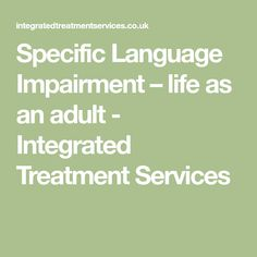 Specific Language Impairment – life as an adult - Integrated Treatment Services