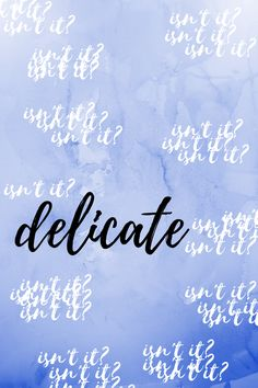 Delicate- Taylor Swift