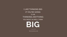I like thinking big. If you're going to be thinking anything, you might as well think big.  #MotivationalQuotes #Quotes