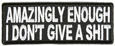 Amazingly Enough I Don't Give A Sh*t Funny MC Club New Biker Vest Patch PAT-2552 - Embroidered Iron on or sew on patch. - High quality Embroidered.