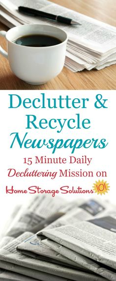 How to recycle and declutter newspapers from your home, including tips for not accumulating such newspaper clutter in the future, and factors for you to consider about whether you should even take the paper anymore {on Home Storage Solutions 101}