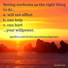 Do you see workouts as the right thing to do? Maybe you need Marathon Willpower.  (Answer to previous question = b.)