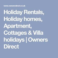 Holiday Rentals, Holiday homes, Apartment, Cottages & Villa holidays | Owners Direct