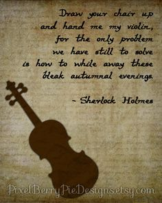 Hand Me My Violin - Sherlock Holmes 8x10 Printable Wall Art - Sir Arthur Conan Doyle (Digital File). via Etsy.