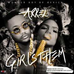 Arrel  Girls Them (Prod. Spotless)   Moses Oghenare Iribevbe is a full fledged Deltan who spent his formative years in South-Western Nigeria but happens to straddle in his daily grind the reality of being a Niger-Deltan bred on Yoruba soil with the many merits that his multicultural socialization affords the evolution of his personality.  His stage name ARREL is a derivation from his middle name Ogheneare and echoes its shortened form (Are) as his folks at home school the streets and his…