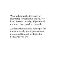 don't apologize for being who you are - Danielle Laporte Second Best Quotes, Great Quotes, Favorite Quotes, Inspirational Quotes, Edgy Quotes, New Me Quotes, Quotes To Live By Wise, Motivational Quotations, The Words