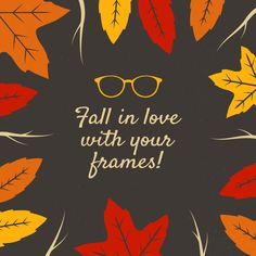 FALL IS A GREAT TIME to fall in love with new frames! Update your prescription and check out our great frames selection!