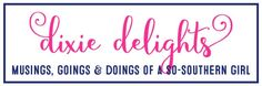 Dixie Delights - musings, goings & doings of a so-southern girl