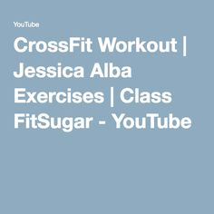 CrossFit Workout | Jessica Alba Exercises | Class FitSugar - YouTube