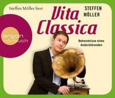 Vita Classica: Bekenntnisse eines Andershörenden von Steffen Möller, http://www.amazon.de/dp/3866108443