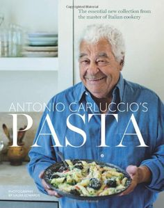 Pasta: The Essential New Collection from the Master of Italian Cookery: Amazon.co.uk: Antonio Carluccio: 9781849493703: Books