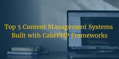Here is a list of top 5 Content Management Systems that are built with #CakePHP Frameworks that can assist you to build an amazing experience on your framework! #cms