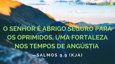 """""""O SENHOR é abrigo seguro para os oprimidos, uma fortaleza nos tempos de angústia."""" —Salmos…"""