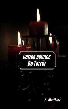 Relatos de TERROR para los amantes de estas Misteriosas lecturas llenas de Horror. Short Horror Stories, Author, Spanish, March, Language, Pdf, Number, Book, Easy