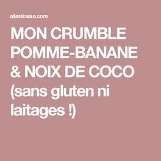 MON CRUMBLE POMME-BANANE & NOIX DE COCO (sans gluten ni laitages !)