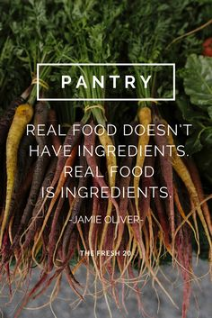 The Fresh 20. Spring Body Reset. Fresh Meal Plans. Quotes. Food. Healthy. Pantry. Real food doesn't have ingredients. Real food IS ingredients. Jamie Oliver