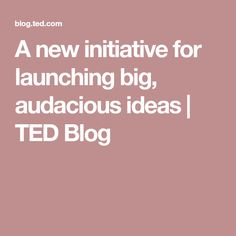 A new initiative for launching big, audacious ideas Renewable Energy, Non Profit, Ted, Product Launch, Blog, Ideas, Blogging, Thoughts
