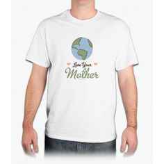 Love Your Mother Earth - Mens T-Shirt