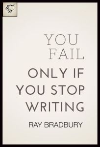 Ray Bradbury- Quotes- Failing- Writing/ The secret- Don't give up.