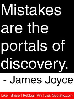 Mistakes are the portals of discovery. - James Joyce #quotes #quotations