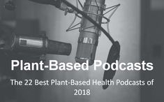 The 22 Best Plant-Based Health Podcasts to Listen to in 2018