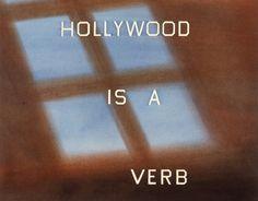 HOLLYWOOD IS A VERB. © Ed Ruscha. Edward Ruscha Studio.