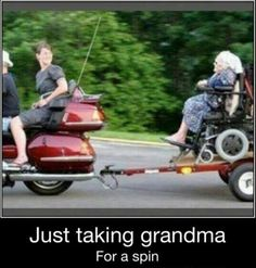 I've been in a wheelchair and I've been on a motorcycle...but granny got a 2/4!