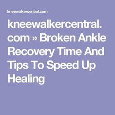 Broken Ankle Recovery Time And Tips To Speed Up Healing Broken Ankle Recovery, Sore Ankle, Heal Broken Bones, Knee Scooter, Ankle Fracture, Health Fitness, Healing, How To Plan, Tips