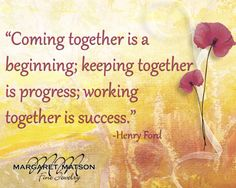 Coming together is a...