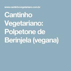 Cantinho Vegetariano: Polpetone de Berinjela (vegana)