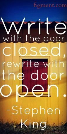 Write with the door open....