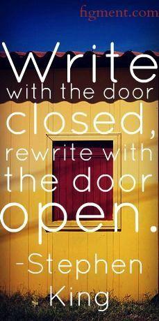 Write with the door open....