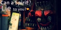 Can Spirits Ever Lie To You? Read this article to find out.