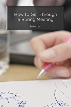 4 Tips for Getting Through a Boring Meeting www.levo.com