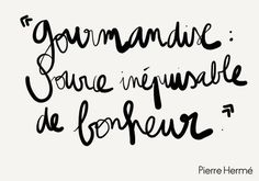 """""""Gourmandise (the love for food) : An endless source of happiness"""" - Pierre Hermé French Words Quotes, Mantra, Like A Rolling Stone, Food Quotes, Baking Quotes, Quote Citation, Positive Attitude, How To Stay Motivated, Cute Quotes"""