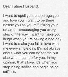My Future Husband on To my current husband. I want to always make him happy, be his strength and encouragement.To my current husband. I want to always make him happy, be his strength and encouragement. Love Quotes For Him Boyfriend, Future Husband Quotes, Fiance Quotes, Dear Future Husband, Couple Quotes, Message To Husband, To My Boyfriend, Couple Fighting Quotes, Encouraging Words For Boyfriend