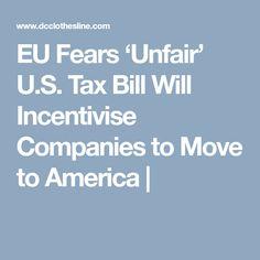 EU Fears 'Unfair' U.S. Tax Bill Will Incentivise Companies to Move to America  