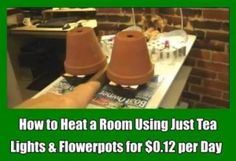 How to Heat a Room Using Just Tea Lights & Flowerpots for $0.12 per Day. This how to heat a room tip using tea lights & flowerpots is cheap, effective, and brilliant way to save you from the cold weather...
