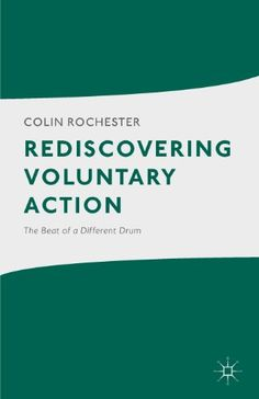 Description: In recent years, volunteering and voluntary organizations have come to play an increasingly important role in British society. Drawing on 45 years' experience of working in and researching the sector, Colin Rochester shows how conventional wisdom about how voluntary action is understood and undertaken ignores a variety of important activities which have contributed so much to our quality of life and living conditions.