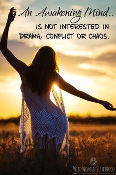 An Awakening Mind.. is not interested in drama, conflict or chaos. WILD WOMAN SISTERHOODॐ #WildWomanSisterhood #wildwomanmedicine #gypsy #gypsysoul #wildwomanteachings #rewild #sacredwoman #touchtheearth #repinned #brewyourmedicine #awakenedmind