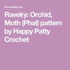 Ravelry: Orchid, Moth (Phal) pattern by Happy Patty Crochet