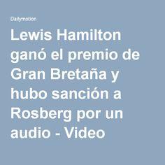 Lewis Hamilton ganó el premio de Gran Bretaña y hubo sanción a Rosberg por un audio - Video Dailymotion