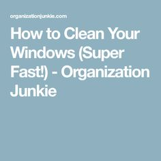 How to Clean Your Windows (Super Fast!) - Organization Junkie