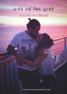 Love on the Road | Falling in Circles - A story about travel, love and what happens next by The Wayfarer Diaries
