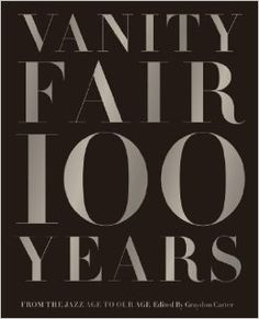 Vanity Fair 100 Years: From the Jazz Age to Our Age: Graydon Carter: 9781419708633: Amazon.com: Books