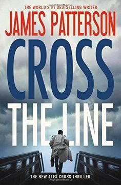 Cross the Line (Alex Cross) Thriller Novels, Mystery Thriller, James Patterson, New Books, Good Books, Books To Read, Library Books, Alex Cross Series, So Little Time
