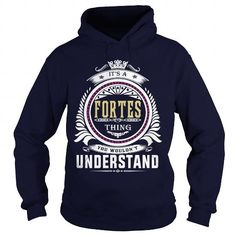 I Love  fortes  Its a fortes Thing You Wouldnt Understand  T Shirt Hoodie Hoodies YearName Birthday T shirts