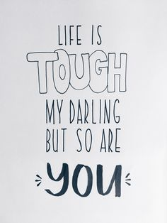 Life is tough my darling, but so are you | handlettering