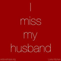 I Miss My Husband Every Day All Day And Then All Night Over And