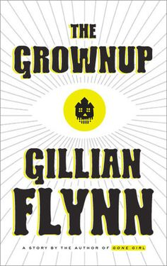The Grownup by Gillian Flynn | PenguinRandomHouse.com  Amazing book I had to share from Penguin Random House